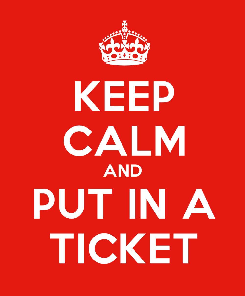 Keep calm and put in a ticket